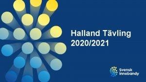 Halland Tvling 20202021 Kvllens agenda Vlkommen och presentation