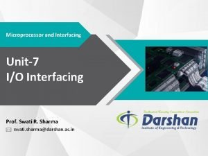 Microprocessor and Interfacing Unit7 IO Interfacing Prof Swati