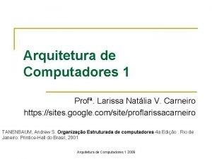 Arquitetura de Computadores 1 Prof Larissa Natlia V