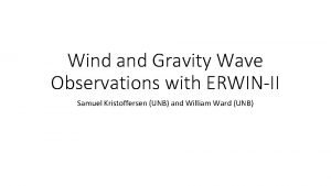 Wind and Gravity Wave Observations with ERWINII Samuel