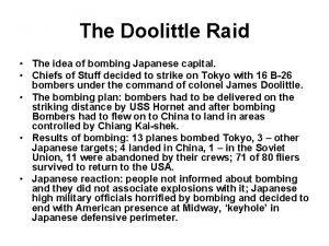 The Doolittle Raid The idea of bombing Japanese