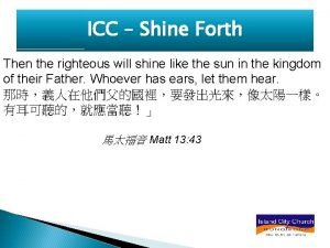 ICC Shine Forth Then the righteous will shine