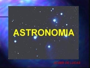 ASTRONOMIA JAVIER DE LUCAS GALAXIAS y NEBULOSAS Las