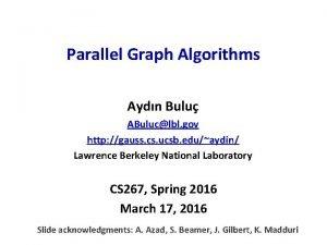 Parallel Graph Algorithms Aydn Bulu ABuluclbl gov http