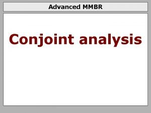 Advanced MMBR Conjoint analysis Conjoint analysis Multilevel models