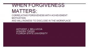 WHEN FORGIVENESS MATTERS CORRELATING FORGIVENESS WITH ACHIEVEMENT MOTIVATION