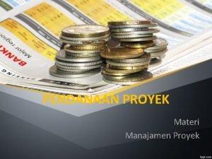 PENDANAAN PROYEK Materi Manajamen Proyek SUMBER DAN MACAM