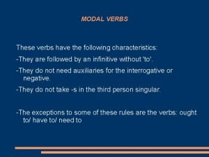 MODAL VERBS These verbs have the following characteristics