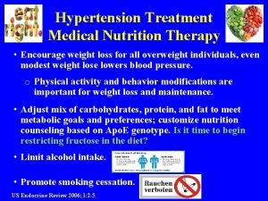 Hypertension Treatment Medical Nutrition Therapy Encourage weight loss