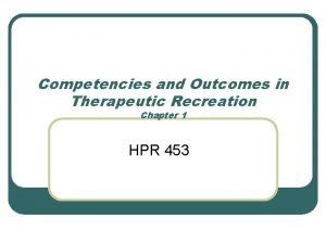 Competencies and Outcomes in Therapeutic Recreation Chapter 1