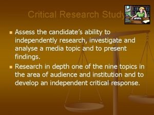 Critical Research Study n n Assess the candidates