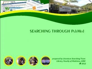 SEARCHING THROUGH Pub Med prepared by Literature Searching