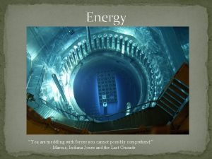 Energy You are meddling with forces you cannot