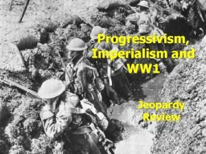 Progressivism Imperialism and WW 1 Jeopardy Review Rules