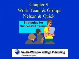 Chapter 9 Work Team Groups Nelson Quick Strategies