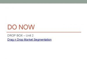 DO NOW DROP BOX Unit 2 Drag n