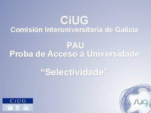 Ci UG Comisin Interuniversitaria de Galicia PAU Proba