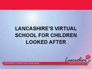 LANCASHIRES VIRTUAL SCHOOL FOR CHILDREN LOOKED AFTER Children