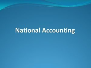 National Accounting National Accounting Ch 1 The nature