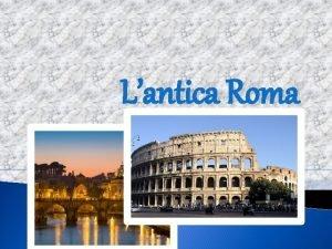 Lantica Roma LE ORIGINI DI ROMA LA CITTA