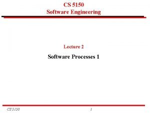CS 5150 Software Engineering Lecture 2 Software Processes