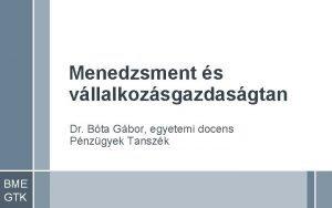 Menedzsment s vllalkozsgazdasgtan Dr Bta Gbor egyetemi docens