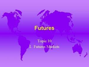 Futures Topic 10 I Futures Markets A Forward