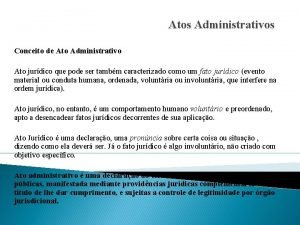 Atos Administrativos Conceito de Ato Administrativo Ato jurdico