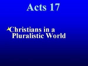 Acts 17 Christians in a Pluralistic World Christians