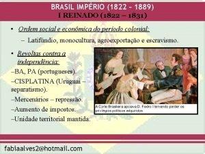 BRASIL IMPRIO 1822 1889 I REINADO 1822 1831