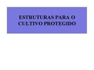 ESTRUTURAS PARA O CULTIVO PROTEGIDO Estruturas que compem