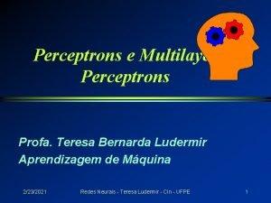 Perceptrons e Multilayer Perceptrons Profa Teresa Bernarda Ludermir
