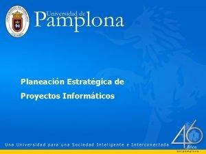 Planeacin Estratgica de Proyectos Informticos Sesin Estratgica Sesin