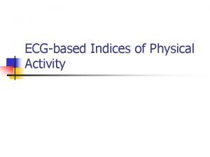 ECGbased Indices of Physical Activity Correlates of physical