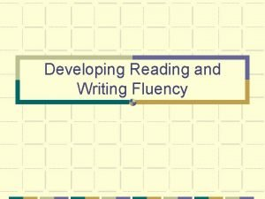 Developing Reading and Writing Fluency Fluency Fluency is