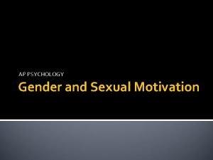 AP PSYCHOLOGY Gender and Sexual Motivation The Nurture
