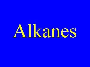 Alkanes Alkanes Hydrocarbons containing only single covalent bonds