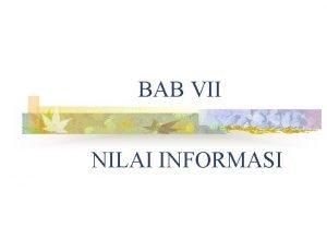 BAB VII NILAI INFORMASI A KONSEP INFORMASI Informasi