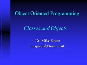 Object Oriented Programming Classes and Objects Dr Mike