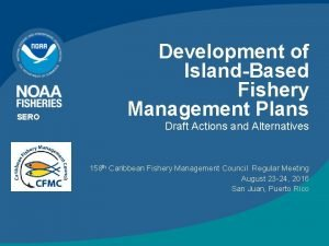 SERO Development of IslandBased Fishery Management Plans Draft