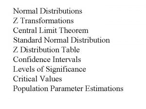 Normal Distributions Z Transformations Central Limit Theorem Standard