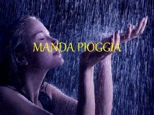 MANDA PIOGGIA Siamo il tuo popolo Signor Mentre