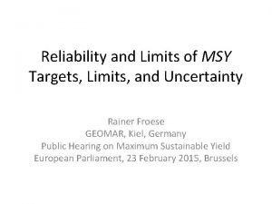 Reliability and Limits of MSY Targets Limits and