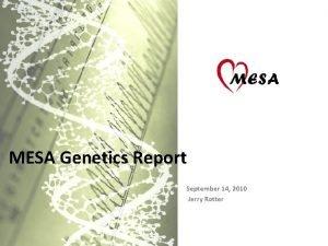 MESA Genetics Report September 14 2010 Jerry Rotter