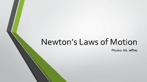 Newtons Laws of Motion Physics Ms Jeffrey Newtons