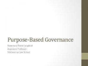 PurposeBased Governance Rosemary Teele Langford Associate Professor Melbourne