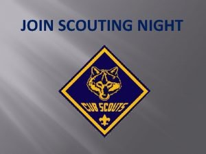 JOIN SCOUTING NIGHT SCOUTING FUN WITH A PURPOSE