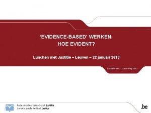 EVIDENCEBASED WERKEN HOE EVIDENT Lunchen met Justitie Leuven