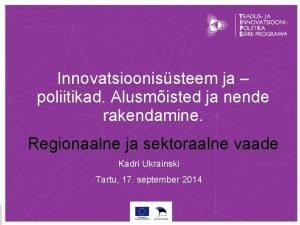 Innovatsioonissteem ja poliitikad Alusmisted ja nende rakendamine Regionaalne