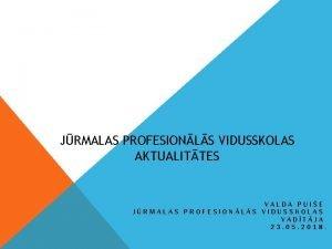 JRMALAS PROFESIONLS VIDUSSKOLAS AKTUALITTES VALDA PUIE JRMALAS PROFESIONLS
